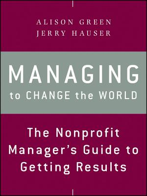 Managing to Change the World By Green, Alison/ Hauser, Jerry